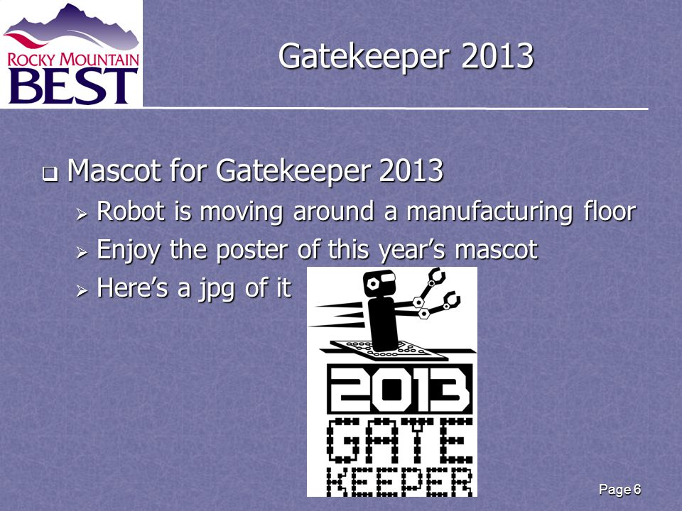 Page 6 Gatekeeper 2013  Mascot for Gatekeeper 2013  Robot is moving around a manufacturing floor  Enjoy the poster of this year's mascot  Here's a jpg of it