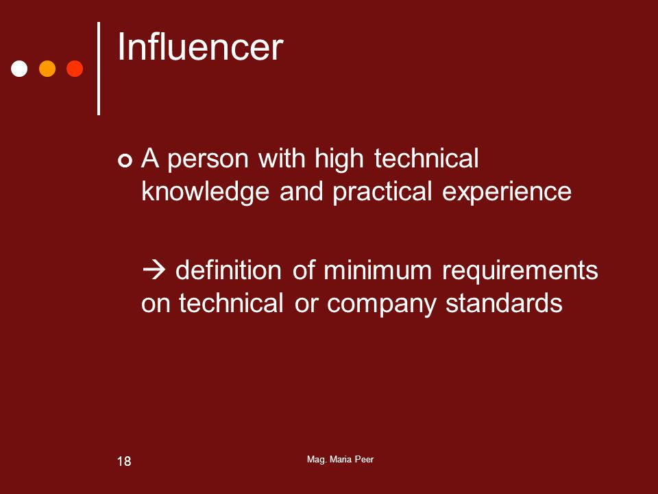 Mag. Maria Peer 18 Influencer A person with high technical knowledge and practical experience  definition of minimum requirements on technical or com