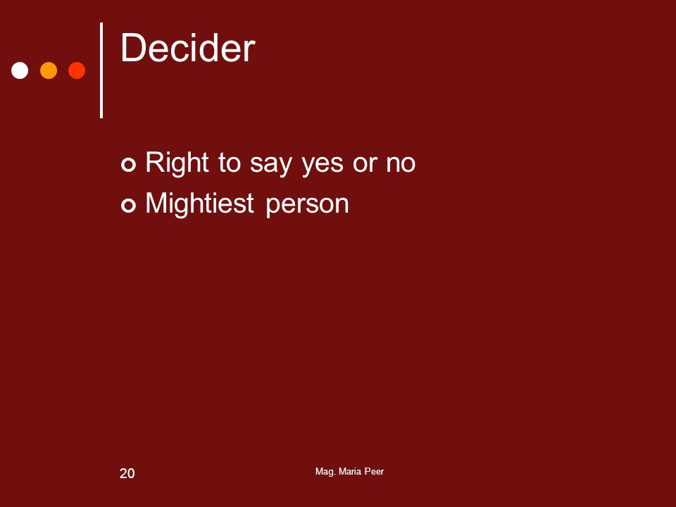 Mag. Maria Peer 20 Decider Right to say yes or no Mightiest person