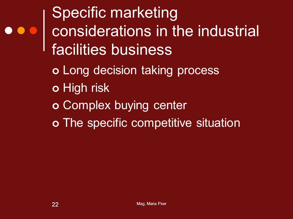 Mag. Maria Peer 22 Specific marketing considerations in the industrial facilities business Long decision taking process High risk Complex buying cente