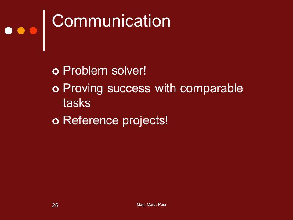 Mag. Maria Peer 26 Communication Problem solver.