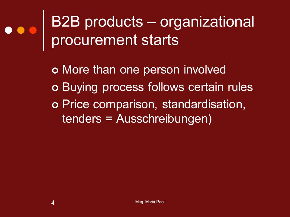 Mag. Maria Peer 4 B2B products – organizational procurement starts More than one person involved Buying process follows certain rules Price comparison