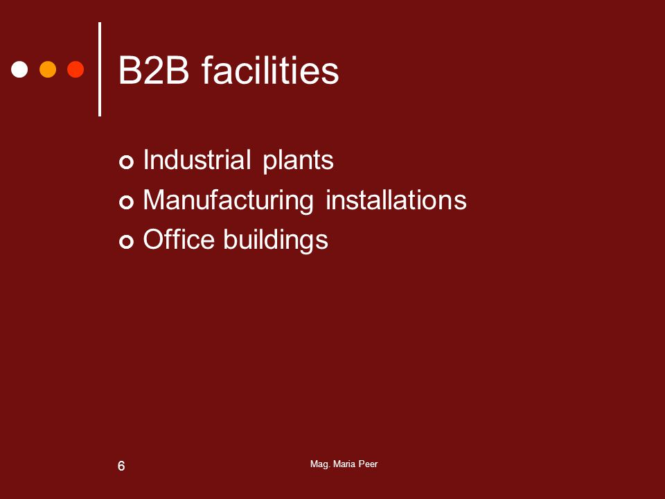 Mag. Maria Peer 6 B2B facilities Industrial plants Manufacturing installations Office buildings