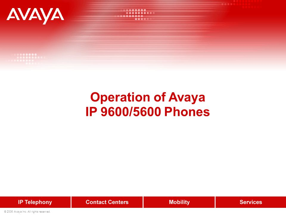 © 2006 Avaya Inc. All rights reserved. Operation of Avaya IP 9600/5600 Phones