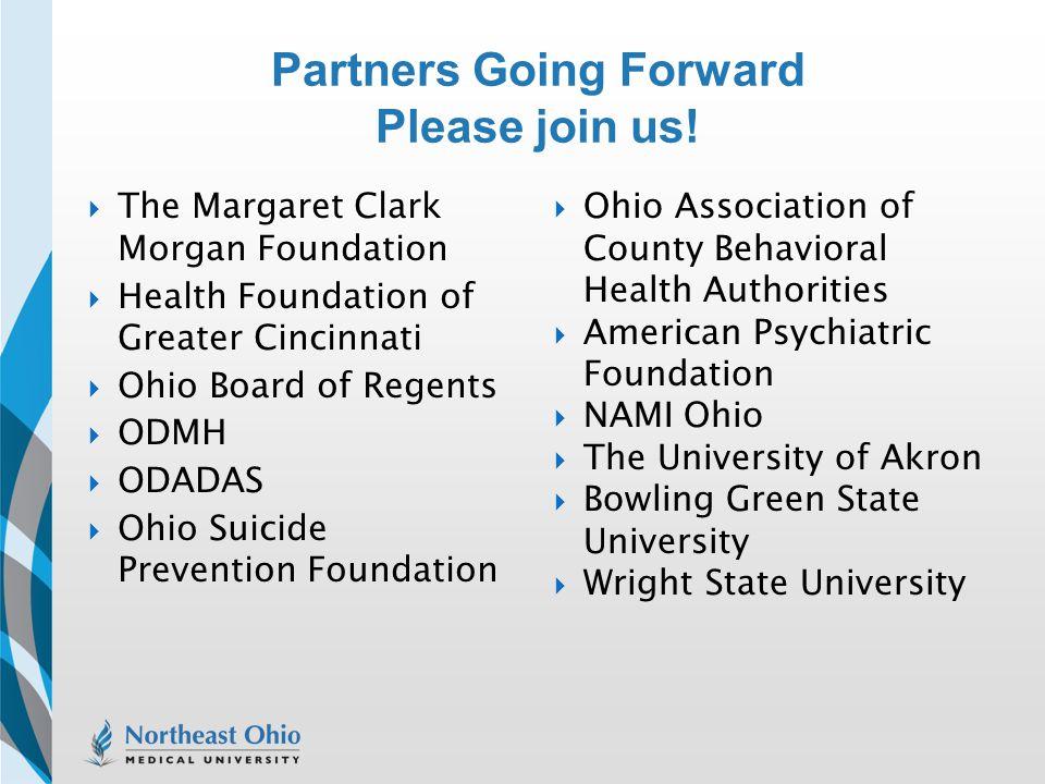 Partners Going Forward Please join us!  The Margaret Clark Morgan Foundation  Health Foundation of Greater Cincinnati  Ohio Board of Regents  ODMH