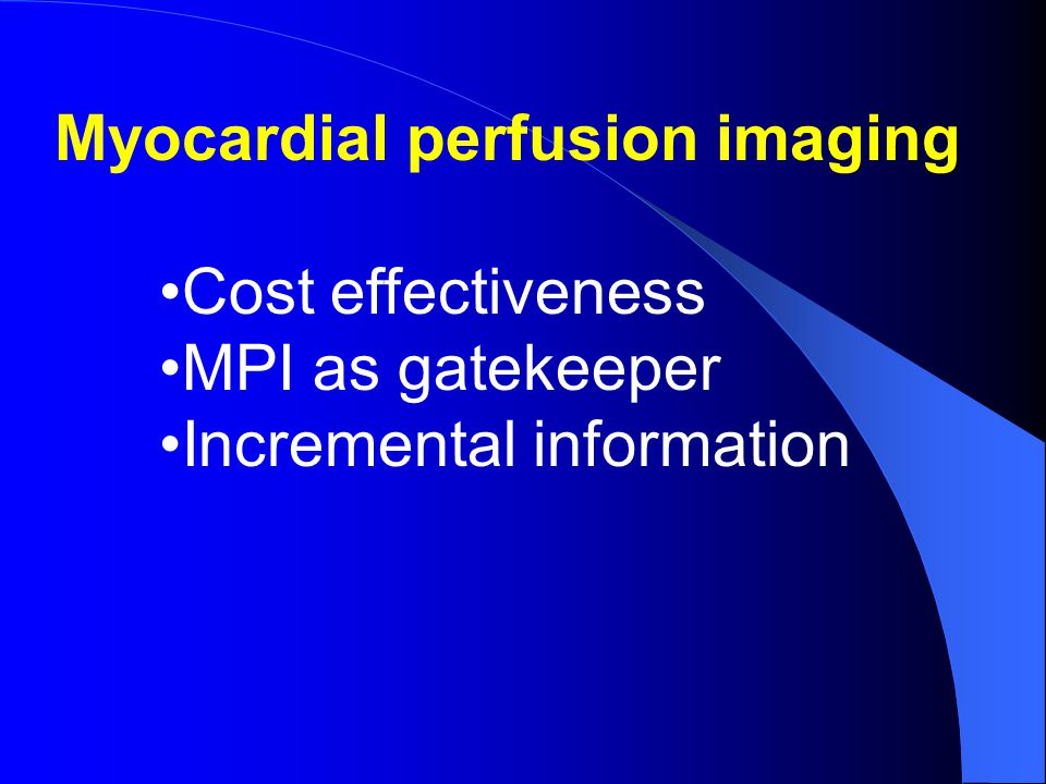Myocardial perfusion imaging Cost effectiveness MPI as gatekeeper Incremental information
