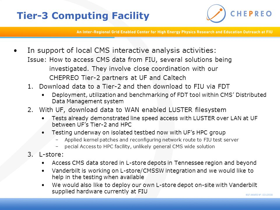 Tier-3 Computing Facility In support of local CMS interactive analysis activities: Issue: How to access CMS data from FIU, several solutions being investigated.