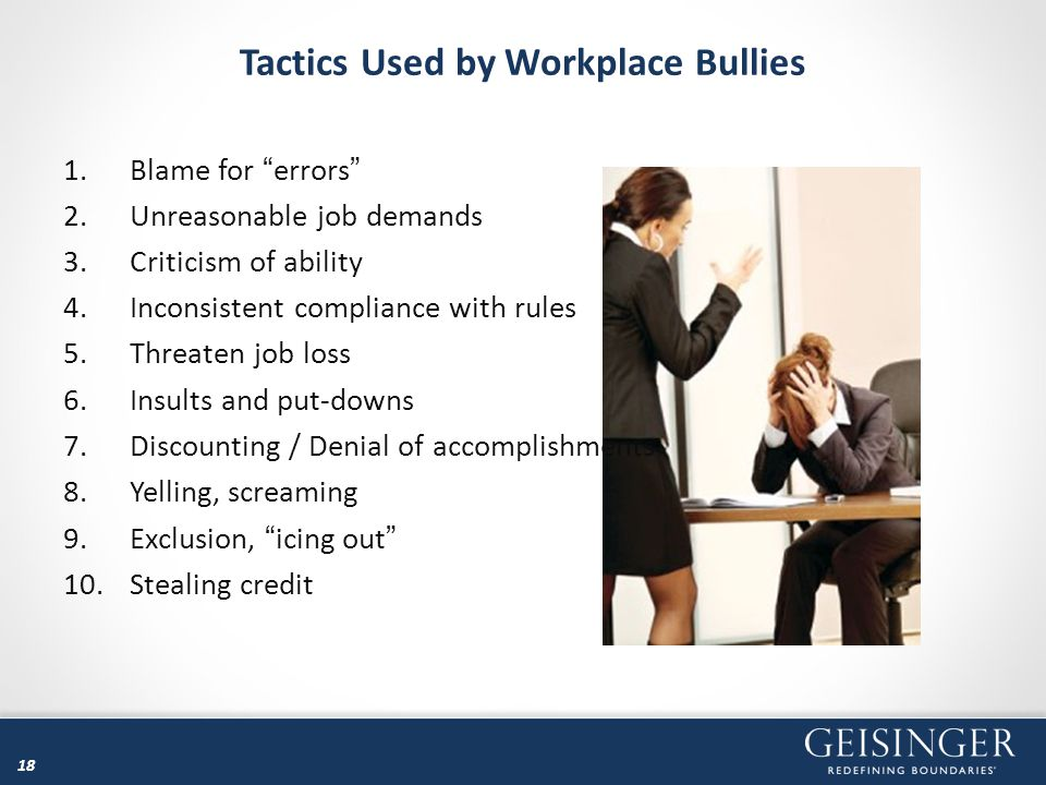 """18 Tactics Used by Workplace Bullies 1.Blame for """"errors"""" 2.Unreasonable job demands 3.Criticism of ability 4.Inconsistent compliance with rules 5.Thr"""
