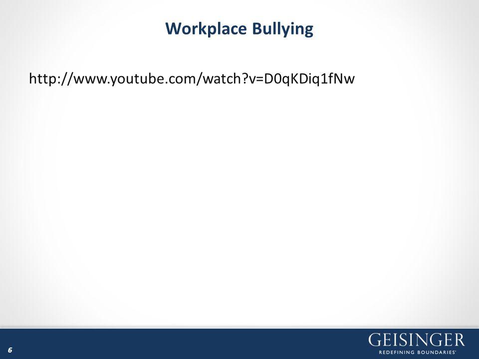 Workplace Bullying http://www.youtube.com/watch?v=D0qKDiq1fNw 6