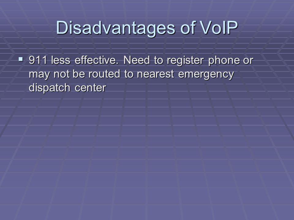 Disadvantages of VoIP  911 less effective.