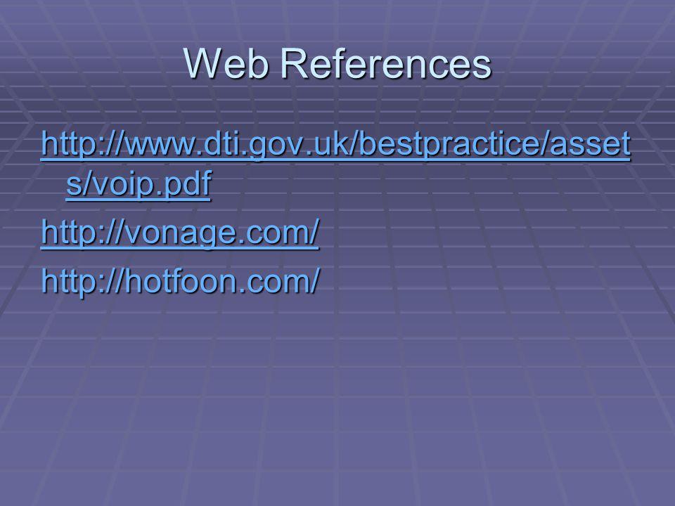 Web References http://www.dti.gov.uk/bestpractice/asset s/voip.pdf http://www.dti.gov.uk/bestpractice/asset s/voip.pdf http://vonage.com/ http://hotfoon.com/