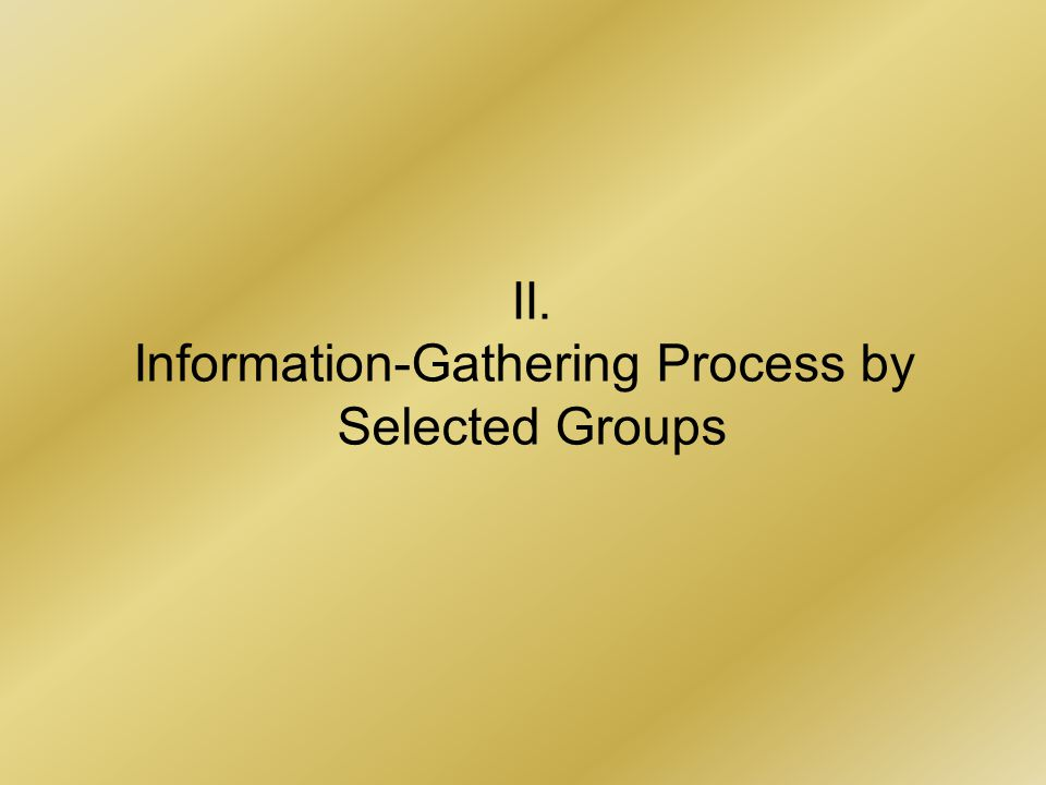 II. Information-Gathering Process by Selected Groups