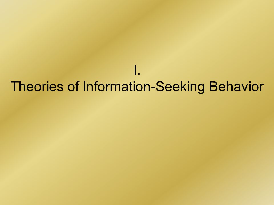 I. Theories of Information-Seeking Behavior