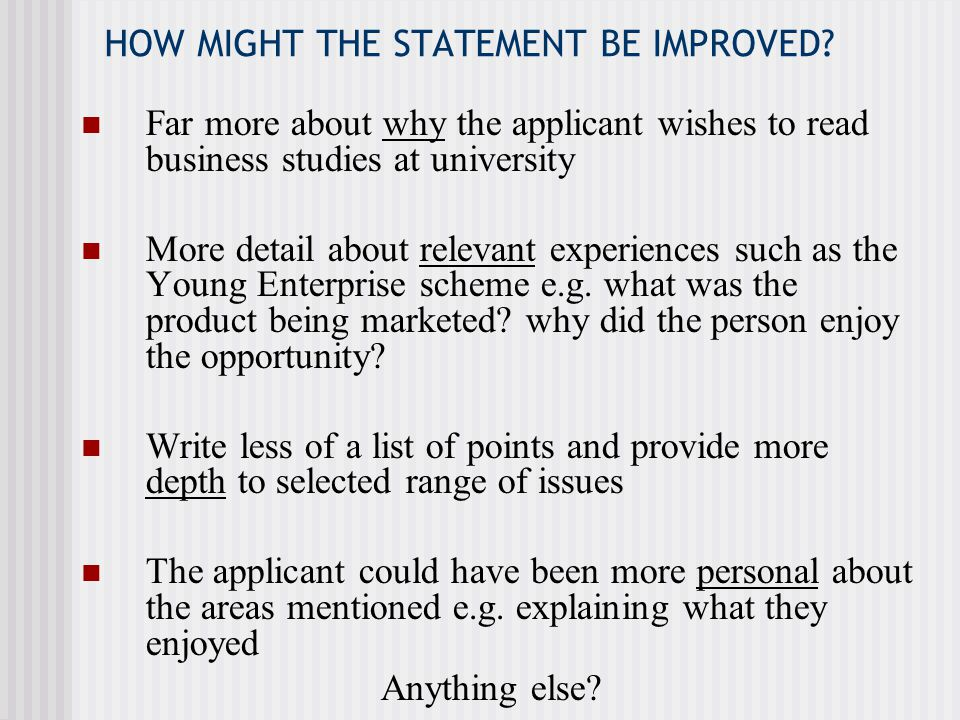 BUT THERE ARE SOME POSITIVE FEATURES ABOUT THE STATEMENT… Clearly written Dealt with choice of course (though not enough) Used short sentences helping it to remain grammatically correct No spelling errors Anything else?
