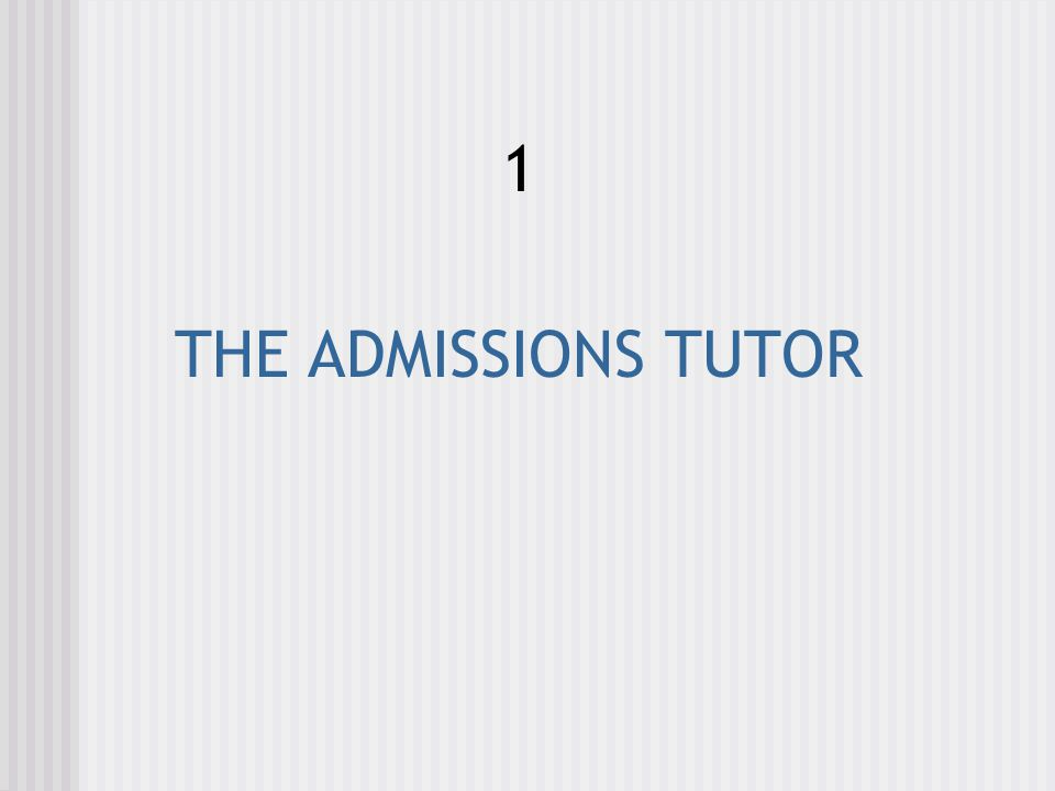 WHAT IS AN ADMISSIONS TUTOR.