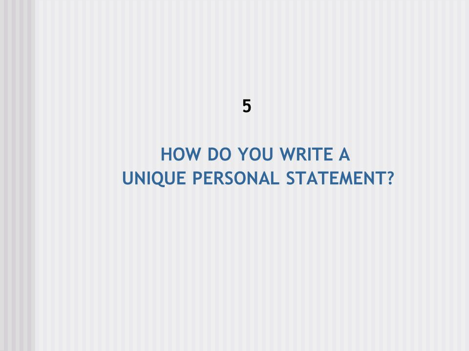 HOW DO YOU WRITE A UNIQUE PERSONAL STATEMENT.