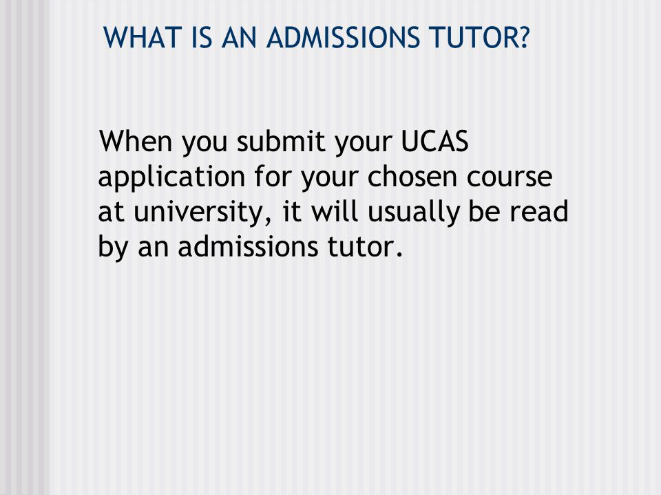 THE ADMISSIONS TUTOR: is a lecturer in the subject has been promoted to the position of choosing students for their degree course recruits the target number of students to ensure the course is financially viable
