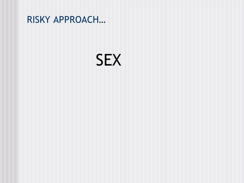 RISKY APPROACH… SEX I LOVE IT!