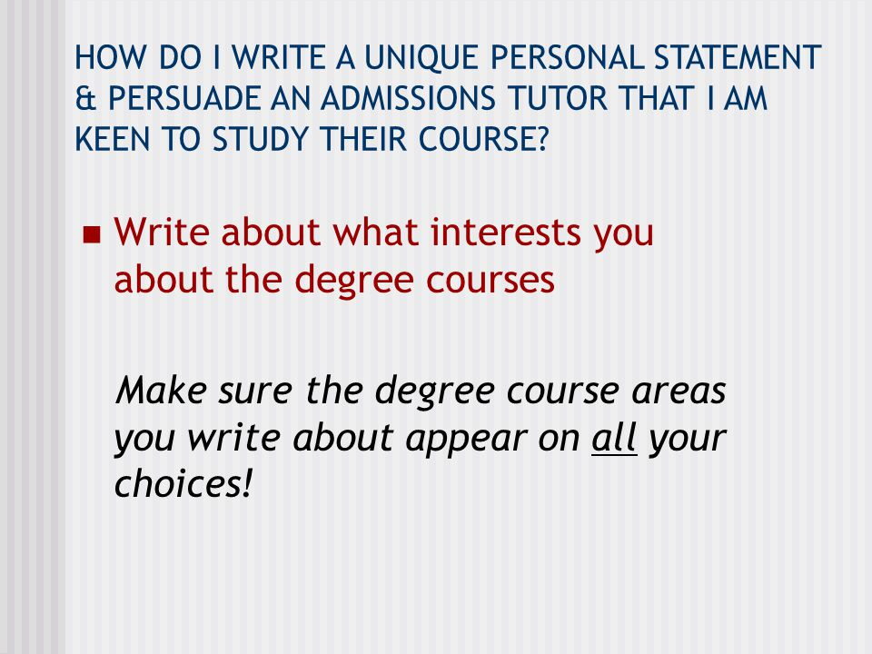EXAMPLE…Personal Statement to study Medicine Not only does the course content look fascinating but also the way the course is taught.