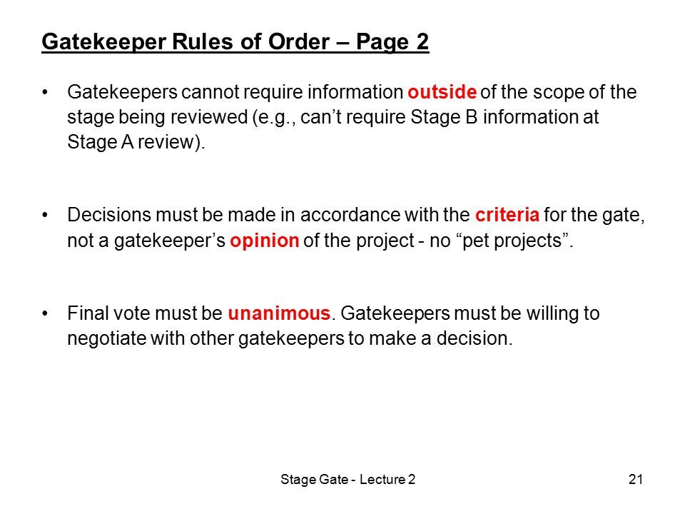 Stage Gate - Lecture 221 Gatekeeper Rules of Order – Page 2 Gatekeepers cannot require information outside of the scope of the stage being reviewed (e
