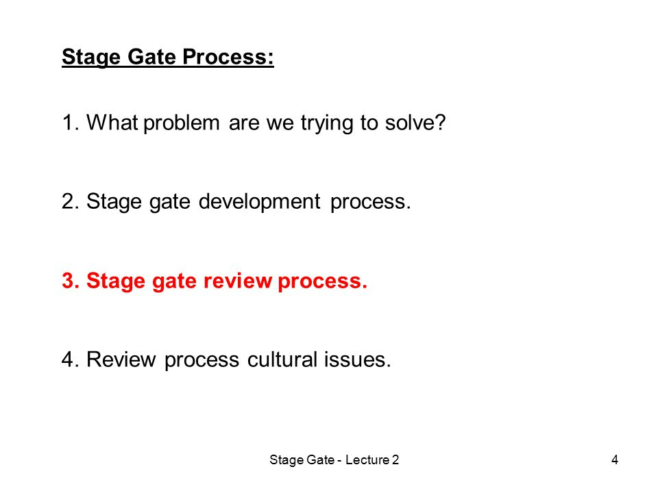 Stage Gate - Lecture 25 What's the MAIN Problem We Are Trying To Solve.