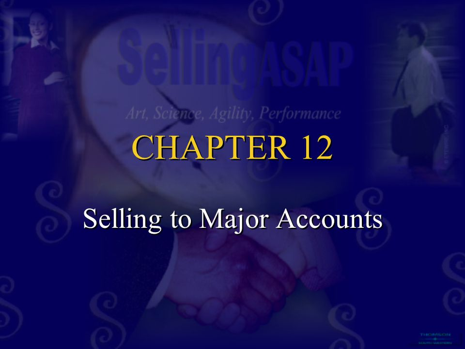 CHAPTER 12 CHAPTER 12 Selling to Major Accounts