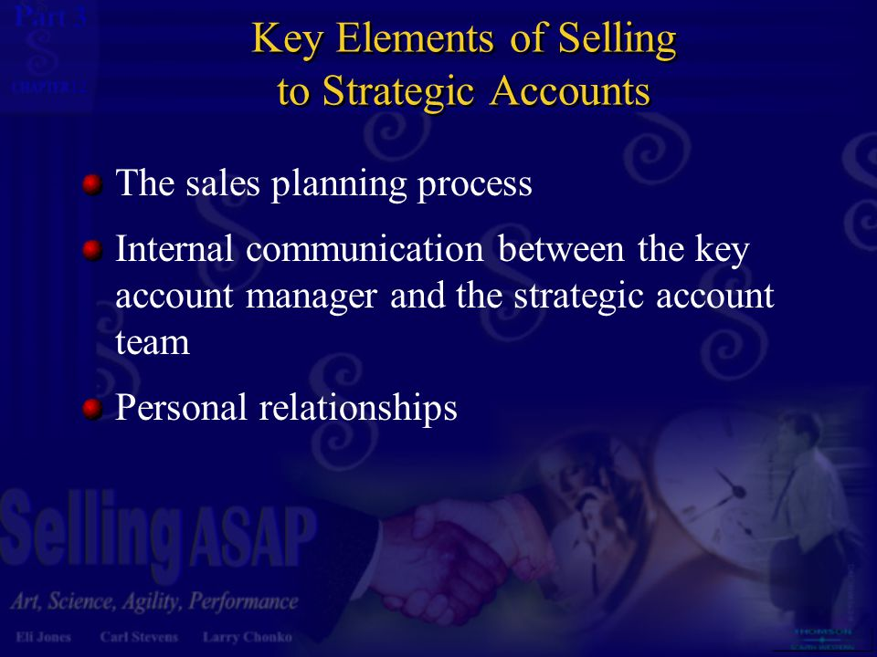 3 12 Key Elements of Selling to Strategic Accounts The sales planning process Internal communication between the key account manager and the strategic account team Personal relationships