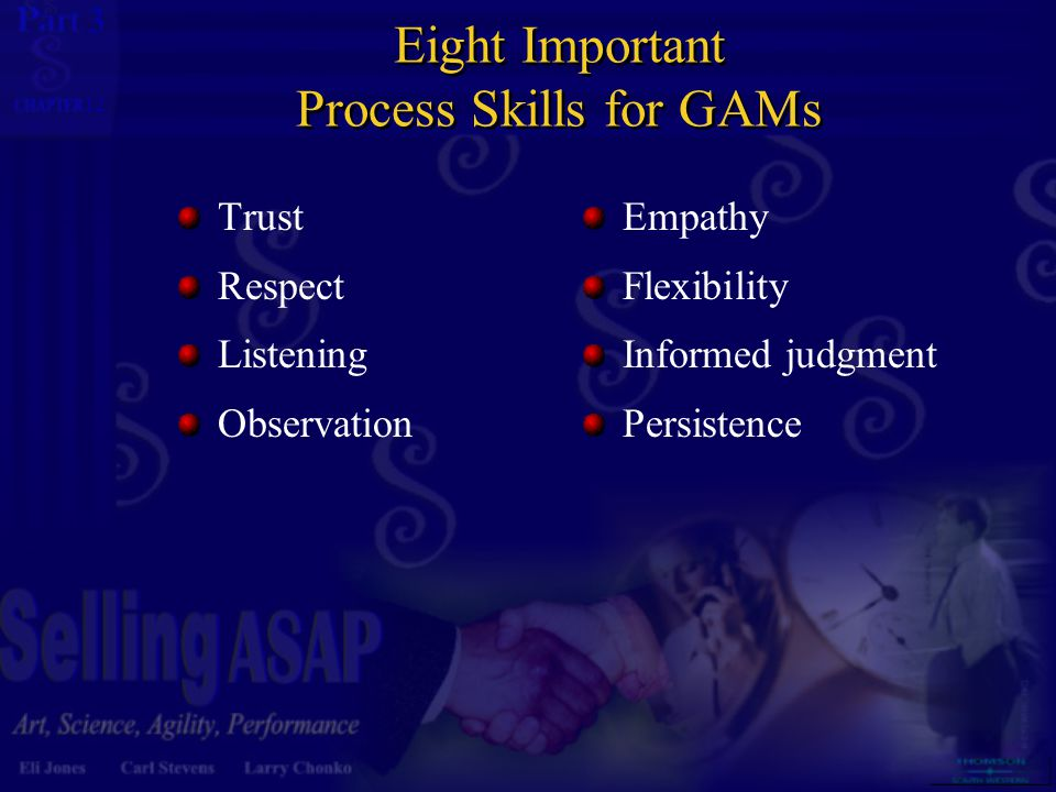 3 12 Eight Important Process Skills for GAMs Trust Respect Listening Observation Empathy Flexibility Informed judgment Persistence