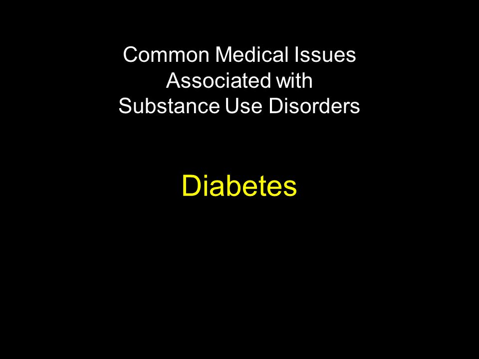 Diabetes Common Medical Issues Associated with Substance Use Disorders
