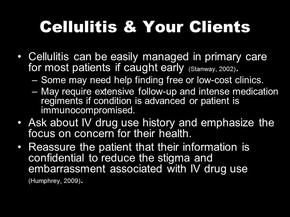 Cellulitis & Your Clients Cellulitis can be easily managed in primary care for most patients if caught early (Stanway, 2002).