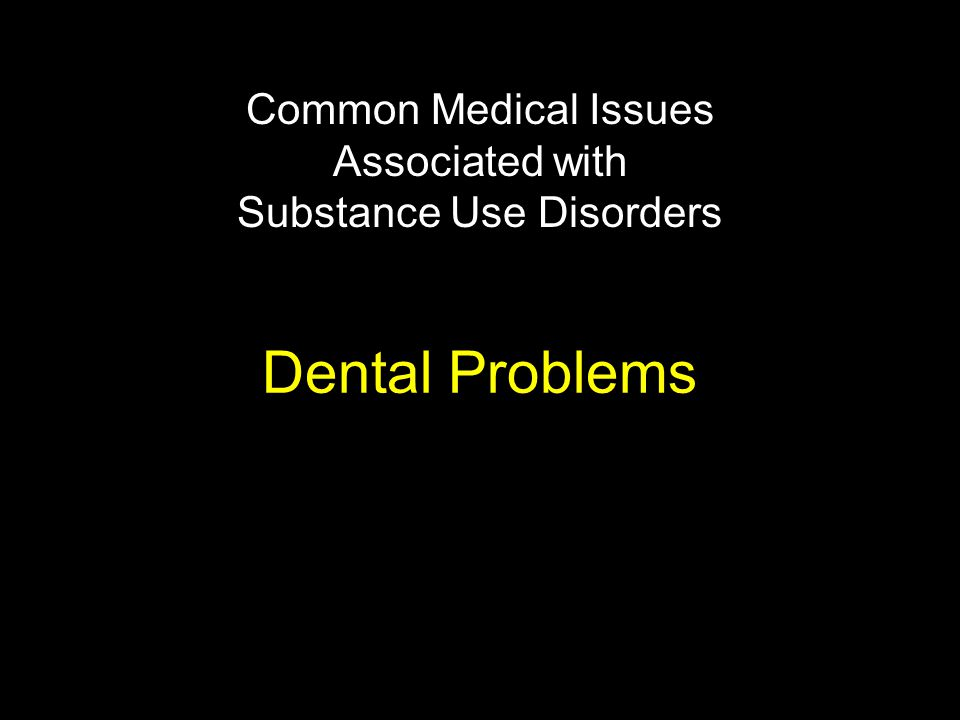 Dental Problems Common Medical Issues Associated with Substance Use Disorders