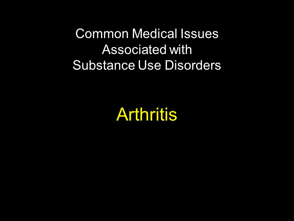 Arthritis Common Medical Issues Associated with Substance Use Disorders