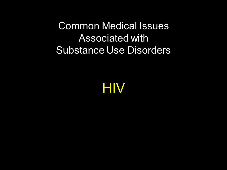 HIV Common Medical Issues Associated with Substance Use Disorders