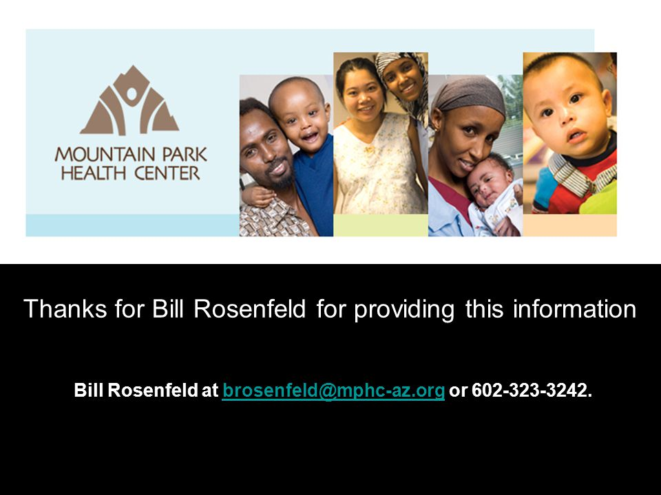 Thanks for Bill Rosenfeld for providing this information Bill Rosenfeld at brosenfeld@mphc-az.org or 602-323-3242.brosenfeld@mphc-az.org
