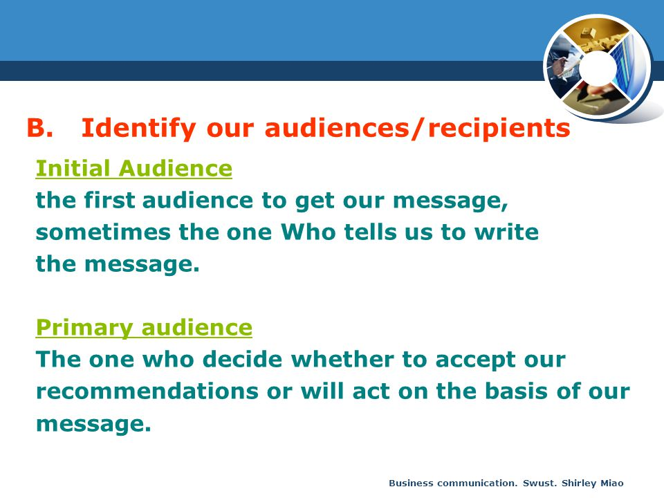 Business communication. Swust. Shirley Miao Initial Audience the first audience to get our message, sometimes the one Who tells us to write the messag
