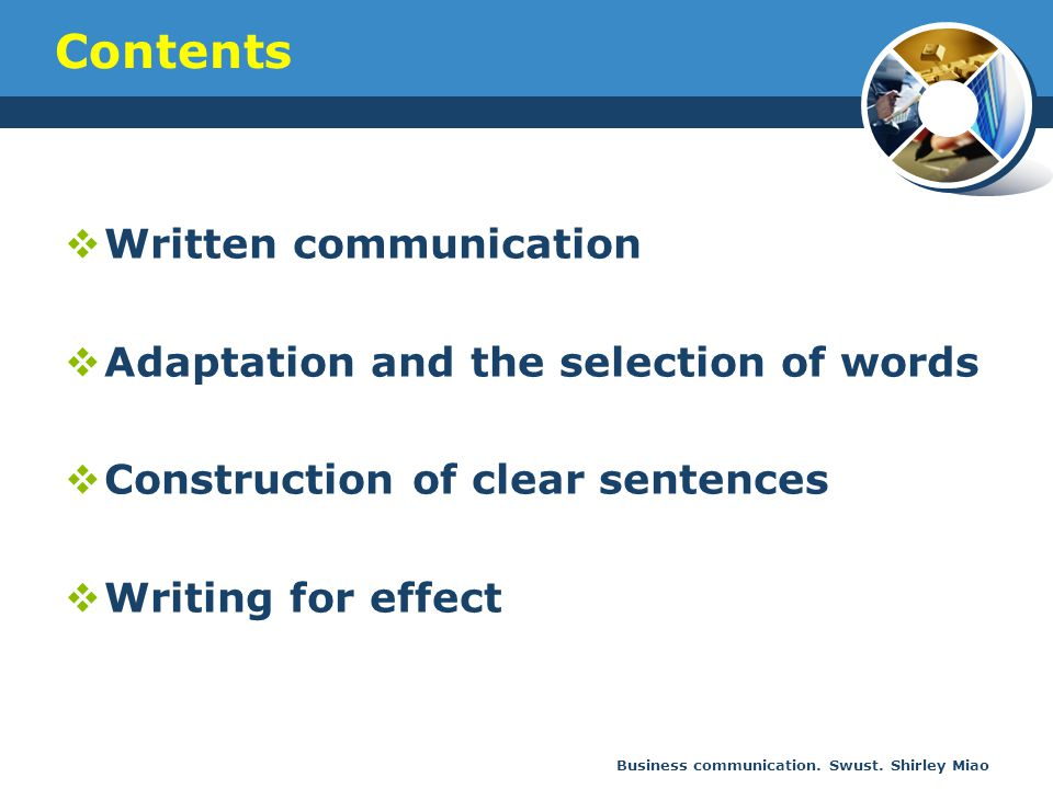 Business communication. Swust. Shirley Miao Contents  Written communication  Adaptation and the selection of words  Construction of clear sentences