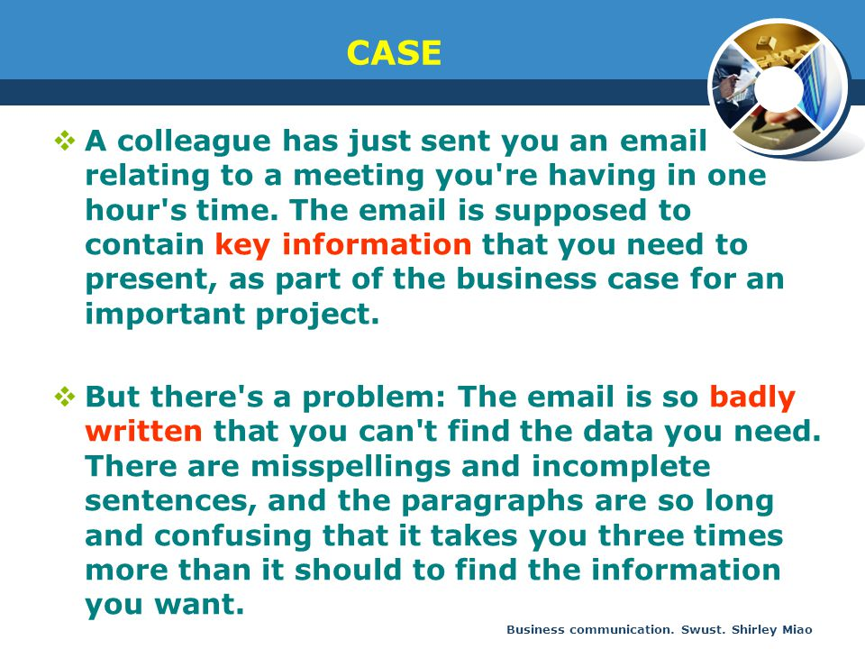 Business communication. Swust. Shirley Miao CASE  A colleague has just sent you an email relating to a meeting you're having in one hour's time. The