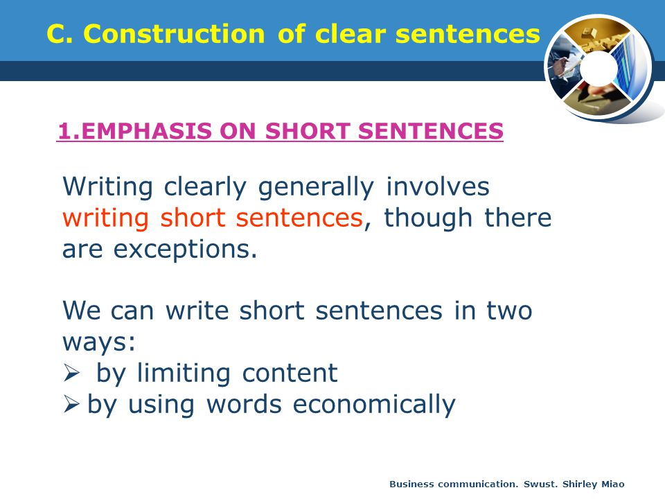 Business communication. Swust. Shirley Miao C. Construction of clear sentences 1.EMPHASIS ON SHORT SENTENCES Writing clearly generally involves writin