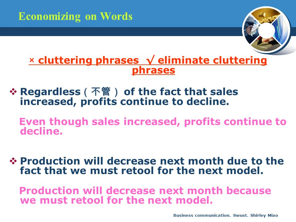 Business communication. Swust. Shirley Miao × cluttering phrases √ eliminate cluttering phrases  Regardless (不管) of the fact that sales increased, pr