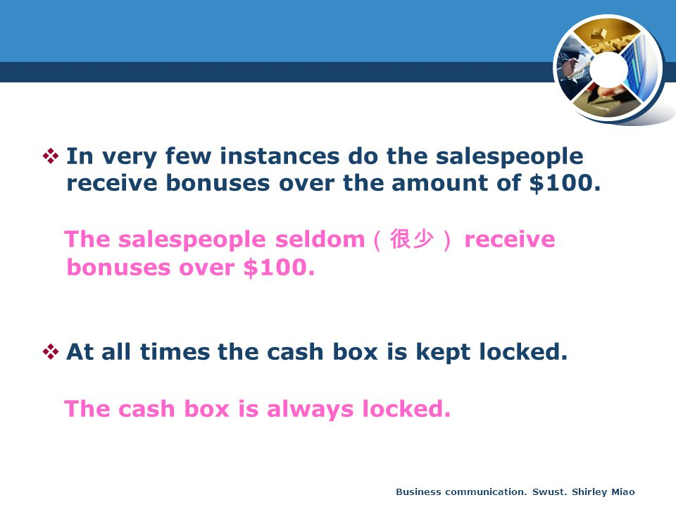 Business communication. Swust. Shirley Miao  In very few instances do the salespeople receive bonuses over the amount of $100. The salespeople seldom