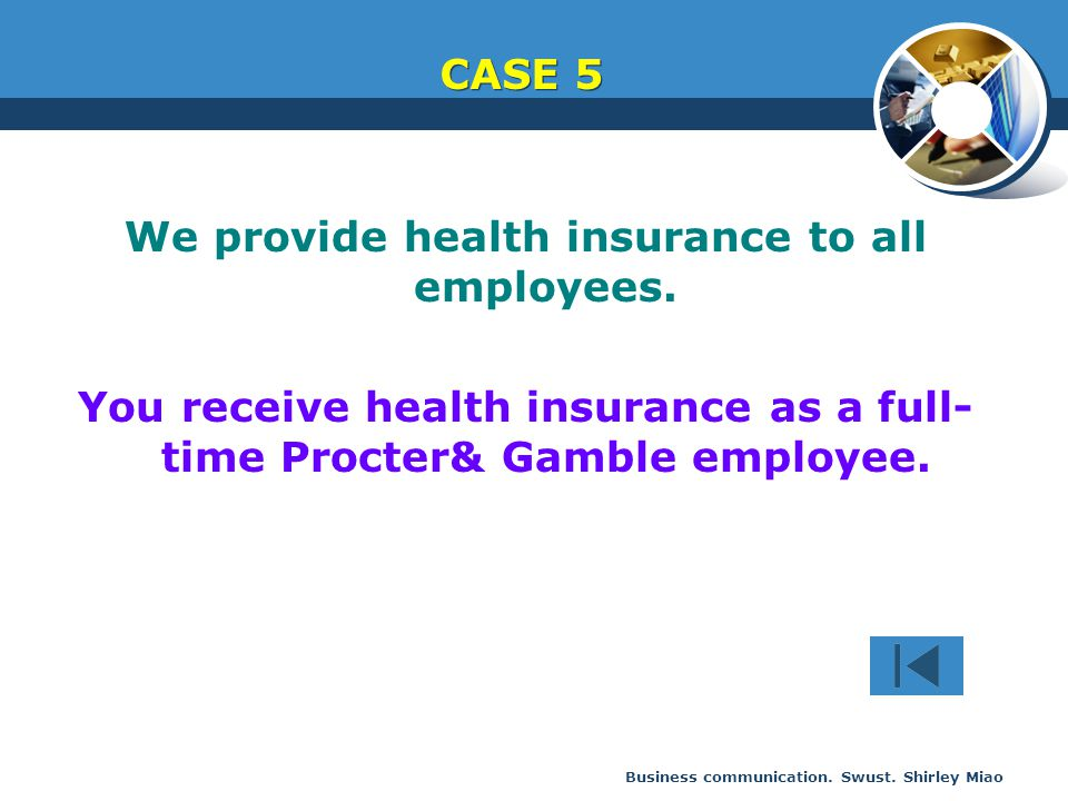 Business communication. Swust. Shirley Miao We provide health insurance to all employees. You receive health insurance as a full- time Procter& Gamble