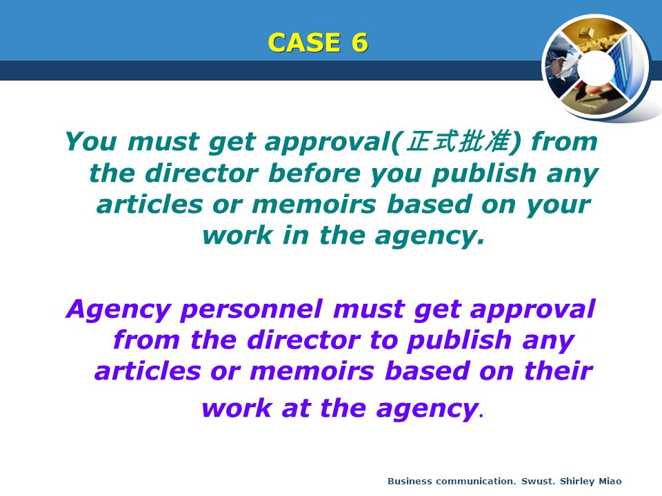 Business communication. Swust. Shirley Miao You must get approval( 正式批准 ) from the director before you publish any articles or memoirs based on your w