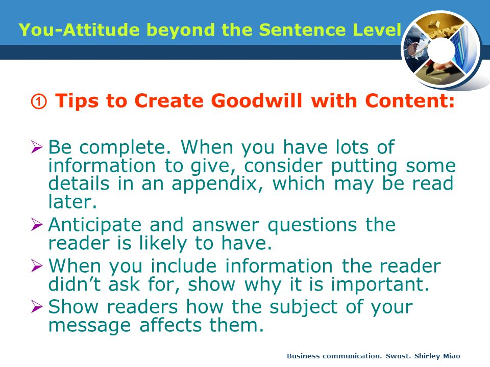 Business communication. Swust. Shirley Miao You-Attitude beyond the Sentence Level ① Tips to Create Goodwill with Content:  Be complete. When you hav