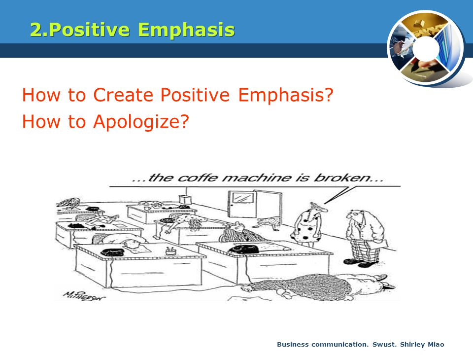 Business communication. Swust. Shirley Miao How to Create Positive Emphasis? How to Apologize? 2.Positive Emphasis
