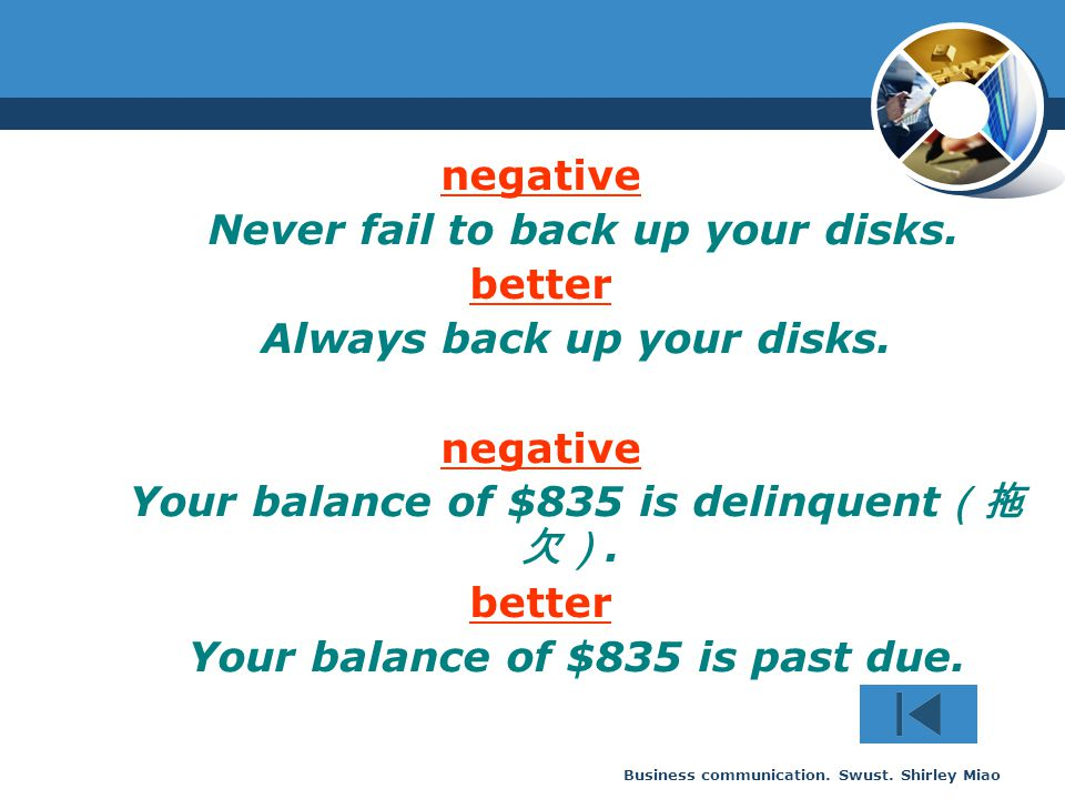 Business communication. Swust. Shirley Miao negative Never fail to back up your disks. better Always back up your disks. negative Your balance of $835