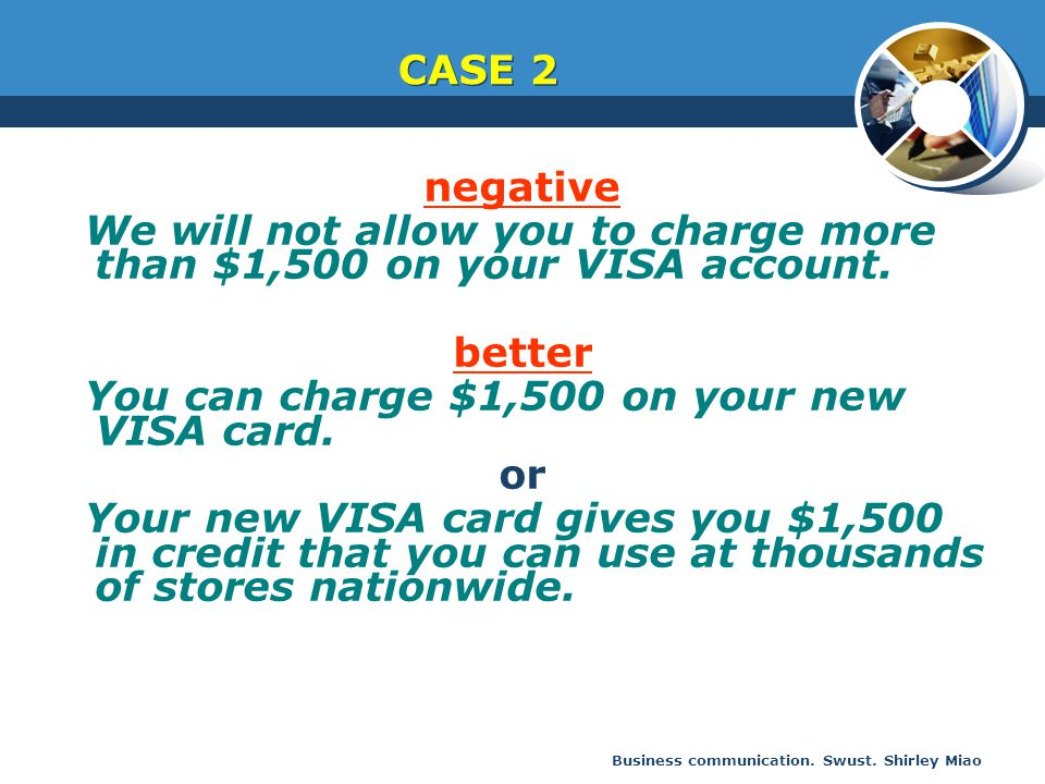 Business communication. Swust. Shirley Miao negative We will not allow you to charge more than $1,500 on your VISA account. better You can charge $1,5