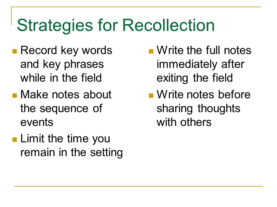 Strategies for Recollection Copyright © Allyn & Bacon 2010 Record key words and key phrases while in the field Make notes about the sequence of events