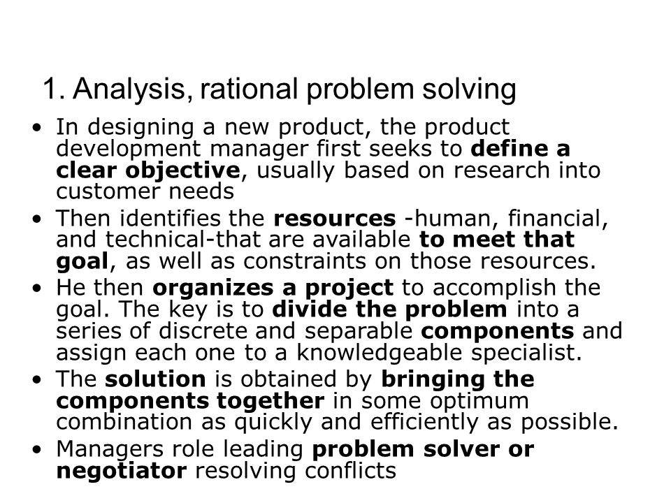 1. Analysis, rational problem solving In designing a new product, the product development manager first seeks to define a clear objective, usually bas