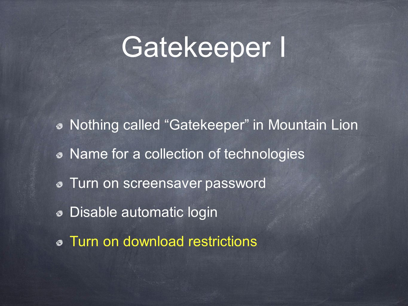 Gatekeeper II Optional: turn on FileVault on laptops Good news: secure, FIPS compliant Bad news: makes recovery harder Firewall options Privacy options