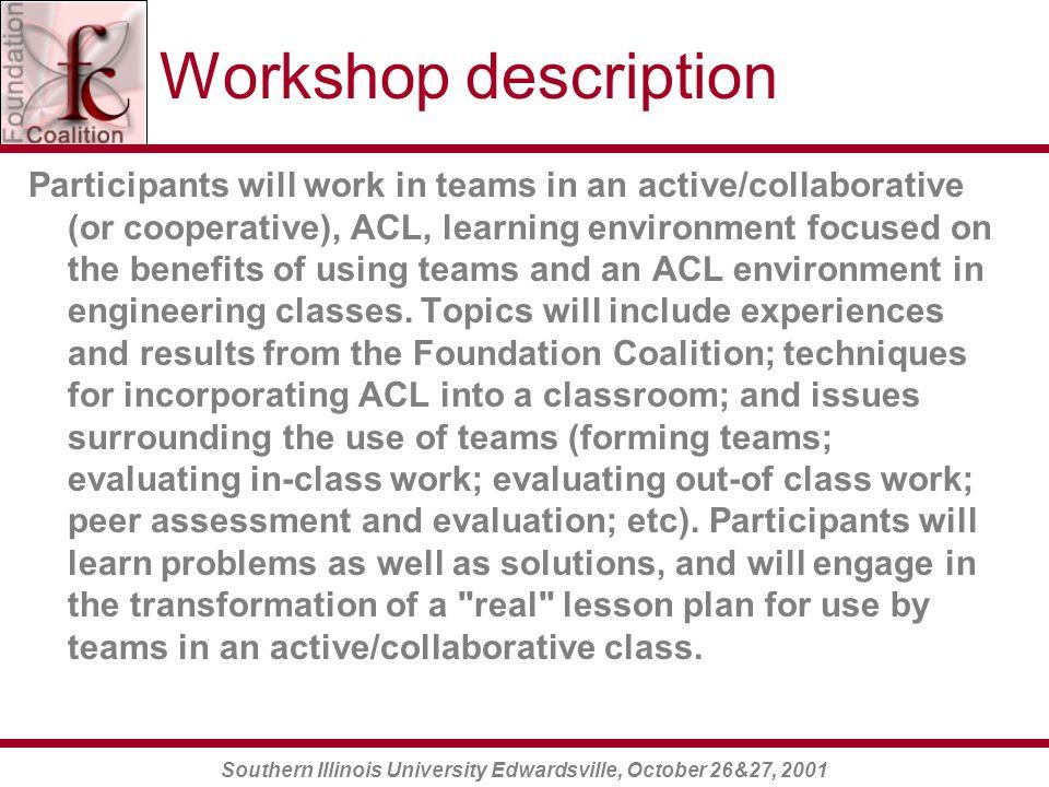 Southern Illinois University Edwardsville, October 26&27, 2001 Workshop Structure Use +/  's (Plus / Deltas).